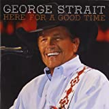 Songtexte von George Strait - Here for a Good Time