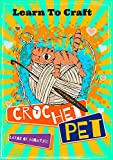 Learn To Craft Crochet Pets, Large Or Miniature (English Edition)