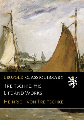 Treitschke, His Life and Works