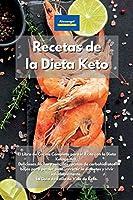 Recetas de la Dieta Keto: El Libro de Cocina Completo para el Éxito con la Dieta Cetogénica. Deliciosas, fáciles y sencillas recetas de carbohidratos bajos para perder peso, revertir la diabetes y vivir saludablemente. La Guía de Estilo de Vida de Ceto.