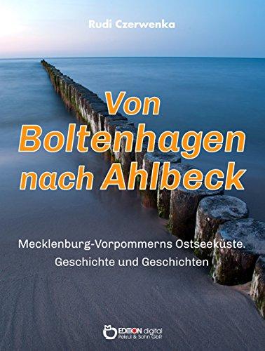 Von Boltenhagen nach Ahlbeck - Mecklenburg-Vorpommerns Ostseeküste: Geschichte und Geschichten für Zugezogene, Touristen und andere Neulinge
