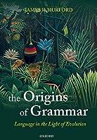 The Origins of Grammar (Language in the Light of Evolution)