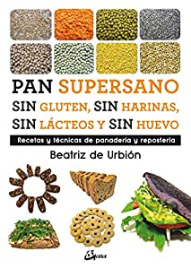 Pan supersano sin gluten, sin harinas, sin lácteos y sin huevo : Recetas y técnicas de panadería y repostería (Nutrición y salud)