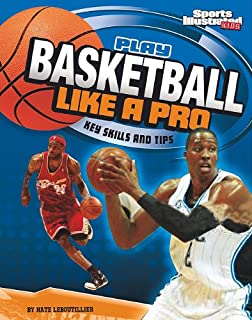 Play Basketball Like a Pro: Key Skills and Tips (Play Like the Pros (Sports Illustrated for Kids))