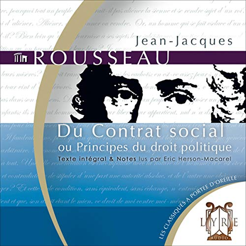 Du Contrat social - ou Principes du droit politique                   By:                                                                                                                                 Jean-Jacques Rousseau                               Narrated by:                                                                                                                                 Éric Herson-Macarel                      Length: 5 hrs and 30 mins     1 rating     Overall 5.0