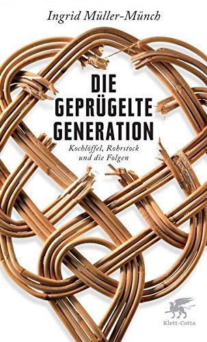 Die geprügelte Generation: Kochlöffel, Rohrstock und die Folgen by Ingrid Müller-Münch (2012-11-01)