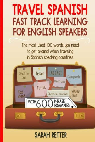Travel Spanish: Fast Track Learning for English Speakers: The most used 100 words you need to get around when traveling in Spanish speaking countries.