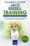 Jack Russell Training – Hundetraining für Deinen Jack Russell Terrier: Wie Du durch gezieltes Hundetraining eine einzigartige Beziehung zu Deinem Hund aufbaust (Jack Russell-Erziehung 2)
