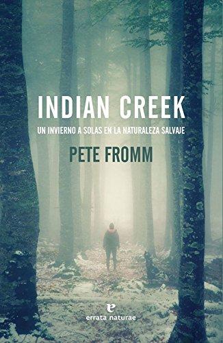 Indian Creek: Un invierno a solas en la naturaleza salvaje (Libros salvajes)