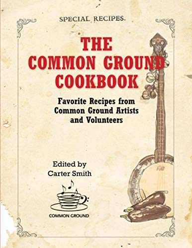 Compare Textbook Prices for The Common Ground Cookbook: Favorite Recipes from Common Ground Artists and Volunteers  ISBN 9781797669816 by Smith, Carter
