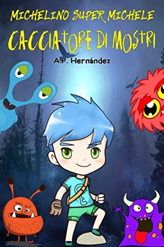 Michelino Super Michele, Cacciatore di Mostri: Racconto per bambini/ragazzi – Libro di Suspense/Humour. Lettura da 8-9 a 11-12 anni. Narrativa fiction