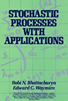 Stochastic Processes with Applications (Wiley Series in Probability and Statistics - Applied Probability and Statistics Section)