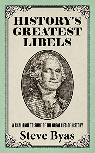 History's Greatest Libels: A Challenge to Some of the Great Lies of History (English Edition)