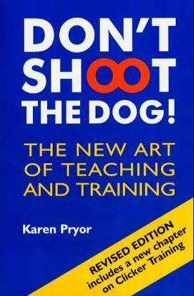 Pryor, K: Don't Shoot the Dog!: The New Art of Teaching and Training