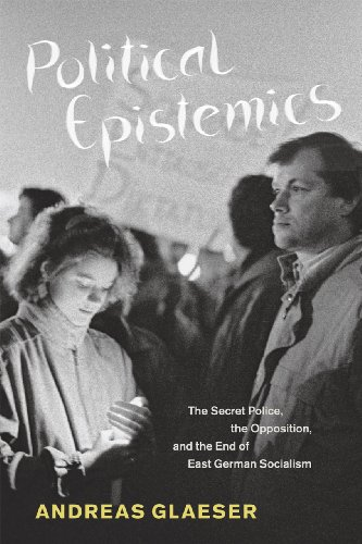 Political Epistemics: The Secret Police, the Opposition, and the End of East German Socialism (Chicago Studies in Practices of Meaning)