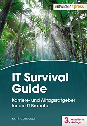 IT Survival Guide: Karriere- und Alltagsratgeber für die IT-Branche. 3. erw. Aufl.: Karriere- und Alltagsratgeber für die IT-Branche. 3. erg. u. akt. Aufl.