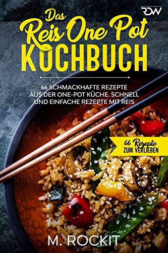 Das Reis One Pot Kochbuch, 66 schmackhafte Rezepte aus der One - Pot Küche.: Schnell und einfache Rezepte mit Reis. (66 Rezepte Zum Verlieben)