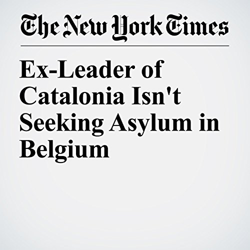 Ex-Leader of Catalonia Isn't Seeking Asylum in Belgium copertina