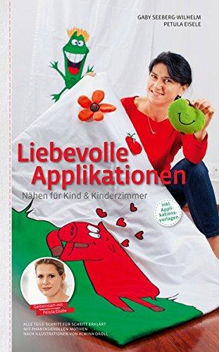 Liebevolle Applikationen: Nähen für Kind und Kinderzimmer: Alle Teile Schritt für Schritt erklärt. Mit fantasievollen Motiven. Nach Illustrationen von Alwina Droll.
