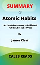 SUMMARY of Atomic Habits by James Clear: An Easy & Proven Way to Build Good Habits & Break Bad Ones