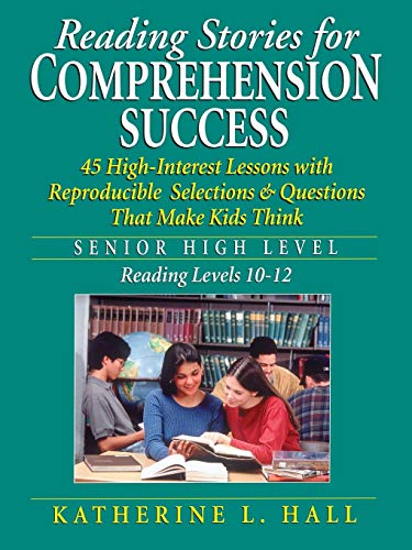 Reading Stories for Comprehension Success: Senior High Level, Reading Levels 10-12