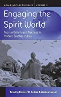 Engaging the Spirit World: Popular Beliefs and Practices in Modern Southeast Asia (Asian Anthropologies) by Unknown(2012-03-01)