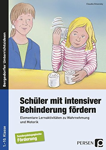 Schüler mit intensiver Behinderung fördern: Elementare Lernaktivitäten zu Wahrnehmung und Motorik (1. bis 10. Klasse)
