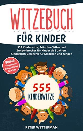 Witzebuch für Kinder: 555 Kinderwitze, Fritzchen Witze und Zungenbrecher für Kinder ab 8 Jahren. Kinderbuch Geschenk für Mädchen und Jungen (inkl. BONUS: 10 spannende Kurzgeschichten)