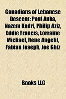 Canadians of Lebanese Descent: Paul Anka, Nazem Kadri, Philip Aziz, Eddie Francis, Lorraine Michael, Ren Anglil, Fabian Jo...