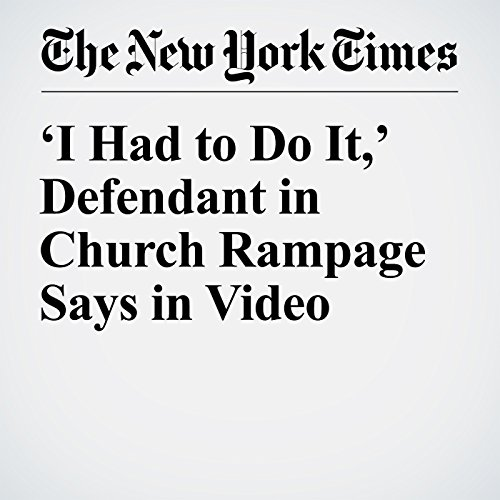 'I Had to Do It,' Defendant in Church Rampage Says in Video cover art