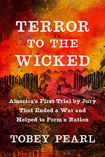 Compare Textbook Prices for Terror to the Wicked: America's First Trial by Jury That Ended a War and Helped to Form a Nation  ISBN 9781101871713 by Pearl, Tobey