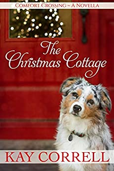 The Christmas Cottage: A Holiday Novella - Book 2.5 (Comfort Crossing) by [Kay Correll]