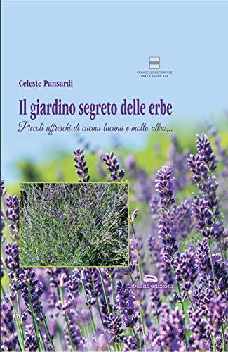 Il giardino segreto delle erbe. Piccoli affreschi di cucina lucana e molto altro