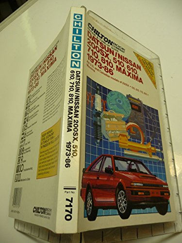 Chilton's Repair and Tune-Up Guide Datsun/Nissan 200Sx, 510, 610, 710 810 Maxima 1973-86: And Canadian Models of 200Sx, 510, 610, 710, 810 (Chilton's Repair Manual)