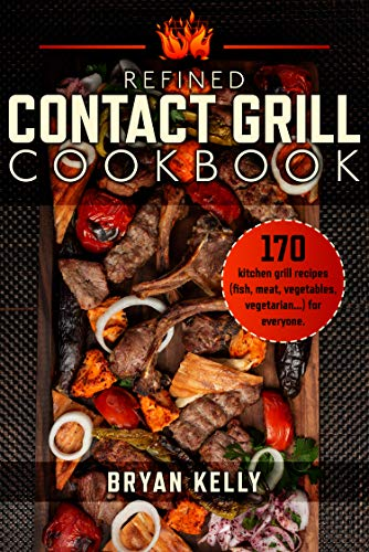 Refined contact grill cookbook: 170 kitchen grill recipes( fish, meat, vegetables, vegetarian...)...