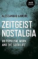 "Zeitgeist Nostalgia: On Populism, Work and the ""Good Life"""
