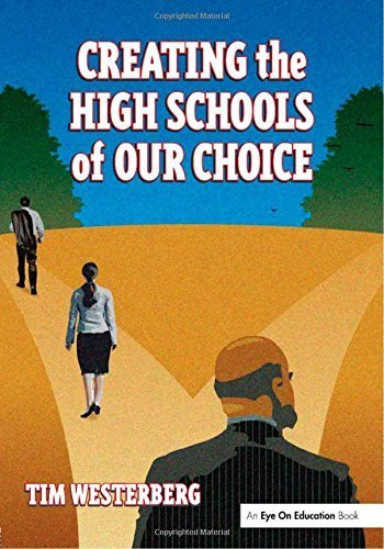 Creating the High Schools of Our Choice: A Principal's Perspective on Making High School Reform a Reality by Tim Westerberg (2007-01-24)