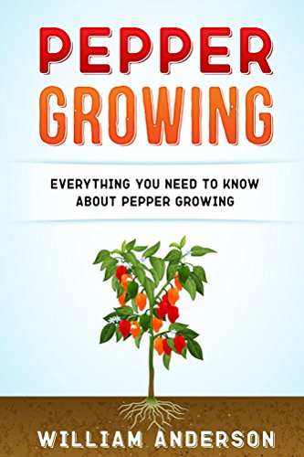 Pepper Growing: Everything You Need to Know About Peppers Growing (English Edition)