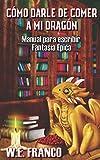 Cómo darle de comer a mi Dragón: Manual para escribir Fantasía Épica