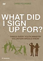 What Did I Sign Up For?: Things Every Youth Ministry Volunteer Should Know [DVD]