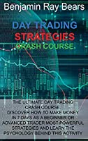 Day Trading Strategies Crash Course: The Ultimate Day Trading Crash Course. Discover How to Make Money in 7 Days as a Beginner or Advanced Trader Most Powerful Strategies and Learn the Psychology Behind This Activity