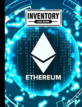 Inventory Log Book  Ethereum Cover Inventory Log Book Inventory Log Book For Business | Simple Inventory Tracker 120 Pages Size 8.5  x 11  by Patricia Fenlon