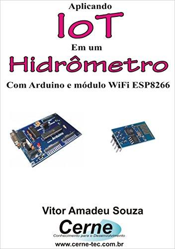 Aplicando IoT em um Hidrômetro Com Arduino e módulo WiFi ESP8266 (Portuguese Edition)