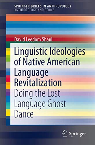 Compare Textbook Prices for Linguistic Ideologies of Native American Language Revitalization: Doing the Lost Language Ghost Dance SpringerBriefs in Anthropology 2014 Edition ISBN 9783319052922 by Leedom Shaul, David Leedom