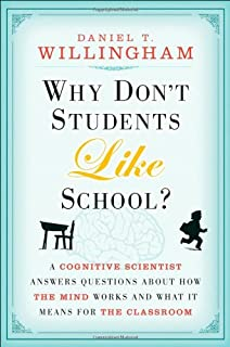 Why Don't Students Like School?: A Cognitive Scientist Answers Questions About How the Mind Works and What it Means for th...