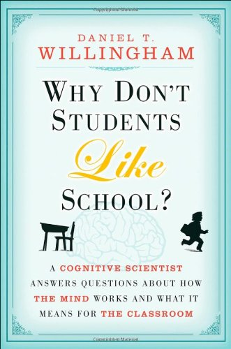 Why Don't Students Like School?: A Cognitive Scientist Answers Questions About How the Mind Works an