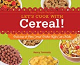 LETS COOK W/CEREAL: Delicious & Fun Cereal Dishes Kids Can Make (Super Simple Recipes)