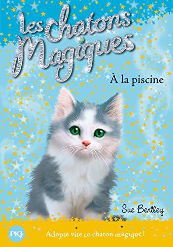 Les chatons magiques - tome 14 : À la piscine (14)