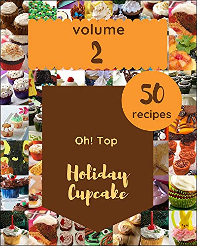 Oh! Top 50 Holiday Cupcake Recipes Volume 2: A Holiday Cupcake Cookbook for Your Gathering (English Edition)
