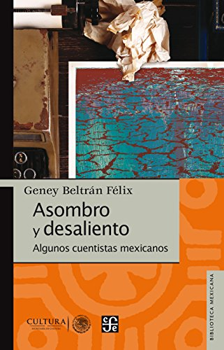 Asombro y desaliento. Algunos cuentistas mexicanos (Biblioteca Mexicana)